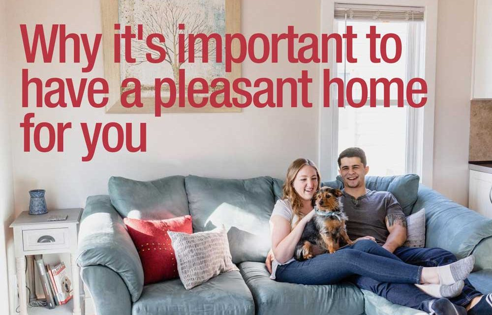 Why it's important to have a pleasant home for you
